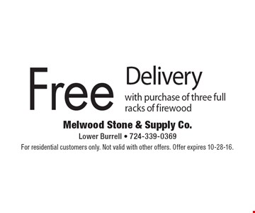 Free Delivery with purchase of three full racks of firewood. For residential customers only. Not valid with other offers. Offer expires 10-28-16.
