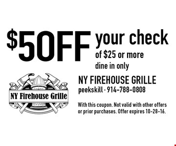 $5 OFF your check of $25 or more. dine in only. With this coupon. Not valid with other offers or prior purchases. Offer expires 10-28-16.