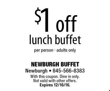 $1 off lunch buffet per person - adults only. With this coupon. Dine in only. Not valid with other offers. Expires 12/16/16.