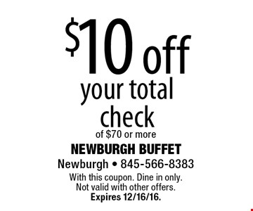 $10 off your total check of $70 or more. With this coupon. Dine in only. Not valid with other offers. Expires 12/16/16.