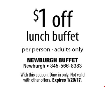 $1 off lunch buffet per person - adults only. With this coupon. Dine in only. Not valid with other offers. Expires 1/20/17.