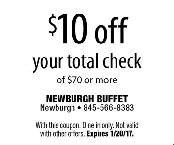 $10 off your total check of $70 or more. With this coupon. Dine in only. Not valid with other offers. Expires 1/20/17.