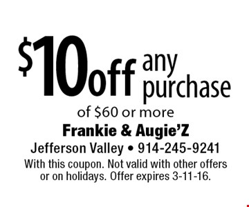 $10 off any purchase of $60 or more. With this coupon. Not valid with other offers or on holidays. Offer expires 3-11-16.