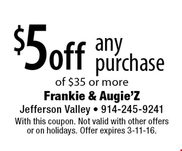 $5 off any purchase of $35 or more. With this coupon. Not valid with other offers or on holidays. Offer expires 3-11-16.