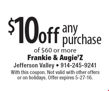 $10 off any purchase of $60 or more. With this coupon. Not valid with other offers or on holidays. Offer expires 5-27-16.