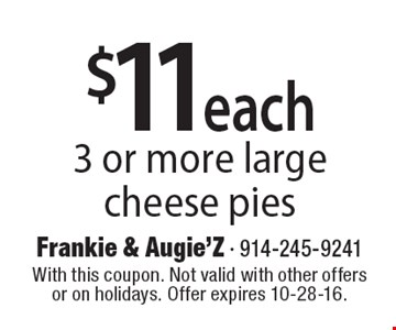 $11 each 3 or more large cheese pies. With this coupon. Not valid with other offers or on holidays. Offer expires 10-28-16.