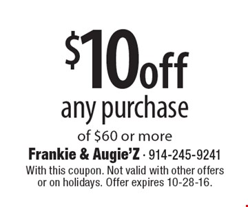 $10 off any purchase of $60 or more. With this coupon. Not valid with other offers or on holidays. Offer expires 10-28-16.