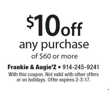 $10 off any purchase of $60 or more. With this coupon. Not valid with other offers or on holidays. Offer expires 2-3-17.