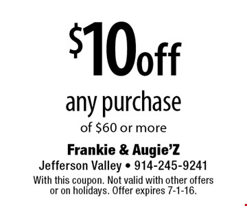 $10 off any purchase of $60 or more. With this coupon. Not valid with other offers or on holidays. Offer expires 7-1-16.
