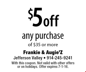 $5 off any purchase of $35 or more. With this coupon. Not valid with other offers or on holidays. Offer expires 7-1-16.