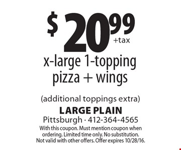 $20.99 x-large 1-topping pizza + wings (additional toppings extra). With this coupon. Must mention coupon when ordering. Limited time only. No substitution. Not valid with other offers. Offer expires 10/28/16.