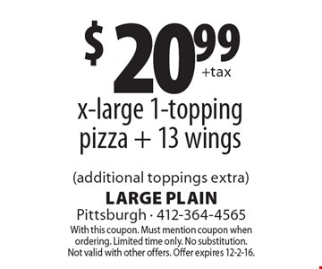 $20.99 + tax for an x-large 1-topping pizza + 13 wings (additional toppings extra). With this coupon. Must mention coupon when ordering. Limited time only. No substitution. Not valid with other offers. Offer expires 12-2-16.