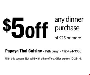 $5 off any dinner purchase of $25 or more. With this coupon. Not valid with other offers. Offer expires 10-28-16.