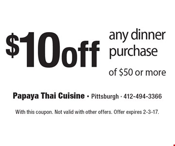 $10 off any dinner purchase of $50 or more. With this coupon. Not valid with other offers. Offer expires 2-3-17.