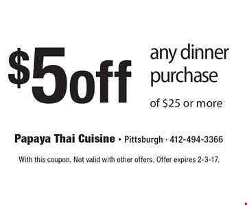 $5 off any dinner purchase of $25 or more. With this coupon. Not valid with other offers. Offer expires 2-3-17.