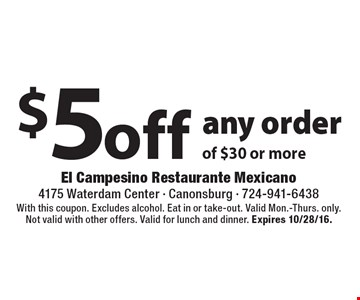 $5 off any order of $30 or more. With this coupon. Excludes alcohol. Eat in or take-out. Valid Mon.-Thurs. only. Not valid with other offers. Valid for lunch and dinner. Expires 10/28/16.