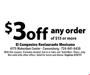 $3 off any order of $15 or more. With this coupon. Excludes alcohol. Eat in or take-out. Valid Mon.-Thurs. only. Not valid with other offers. Valid for lunch and dinner. Expires 2/3/17.