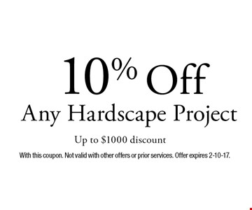 10% Off Any Hardscape Project. Up to $1000 discount. With this coupon. Not valid with other offers or prior services. Offer expires 2-10-17.