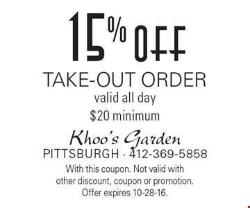 15% off Take-Out Order. valid all day $20 minimum. With this coupon. Not valid with other discount, coupon or promotion. Offer expires 10-28-16.