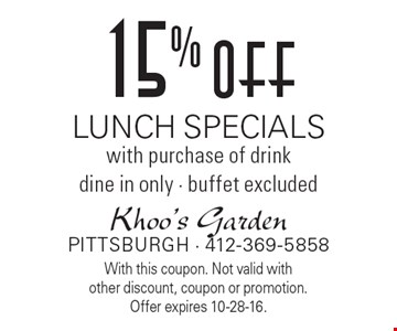 15% off Lunch Specials with purchase of drink dine in only • buffet excluded. With this coupon. Not valid with other discount, coupon or promotion. Offer expires 10-28-16.