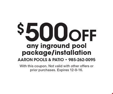 $500 Off any inground pool package/installation. With this coupon. Not valid with other offers or prior purchases. Expires 12-9-16.