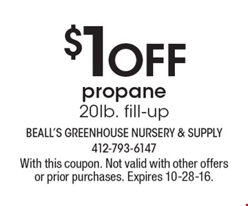 $1 off propane 20lb. fill-up. With this coupon. Not valid with other offers or prior purchases. Expires 10-28-16.