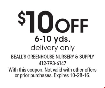 $10 off 6-10 yds. delivery only. With this coupon. Not valid with other offers or prior purchases. Expires 10-28-16.