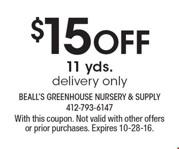$15 off 11 yds. delivery only. With this coupon. Not valid with other offers or prior purchases. Expires 10-28-16.