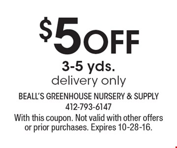 $5 off 3-5 yds. delivery only. With this coupon. Not valid with other offers or prior purchases. Expires 10-28-16.