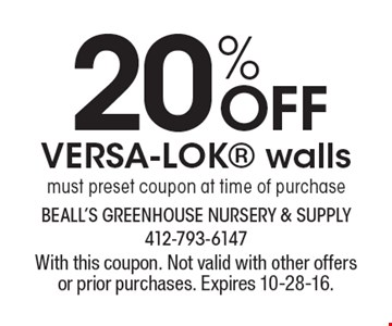 20% OFF VERSA-LOK walls must preset coupon at time of purchase. With this coupon. Not valid with other offers or prior purchases. Expires 10-28-16.