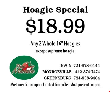 Hoagie Special $18.99 Any 2 Whole 16