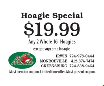 Hoagie Special. $19.99 Any 2 Whole 16