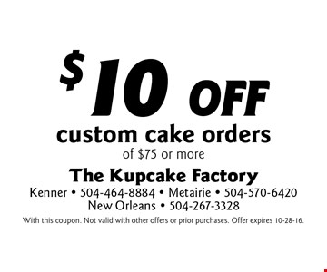 $10 off custom cake orders of $75 or more. With this coupon. Not valid with other offers or prior purchases. Offer expires 10-28-16.