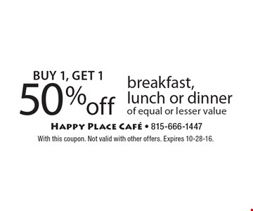 Buy 1, Get 1 50% off breakfast, lunch or dinner of equal or lesser value. With this coupon. Not valid with other offers. Expires 10-28-16.