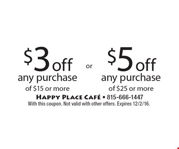 $3 off any purchase of $15 or more OR $5 off any purchase of $25 or more. With this coupon. Not valid with other offers. Expires 12/2/16.