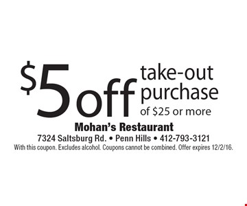 $5 off take-out purchase of $25 or more. With this coupon. Excludes alcohol. Coupons cannot be combined. Offer expires 12/2/16.