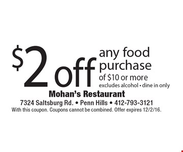 $2 off any food purchase of $10 or more. Excludes alcohol - dine in only. With this coupon. Coupons cannot be combined. Offer expires 12/2/16.