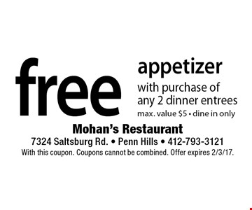 Free Appetizer With Purchase Of Any 2 Dinner Entrees. max. value $5. dine in only. With this coupon. Coupons cannot be combined. Offer expires 2/3/17.