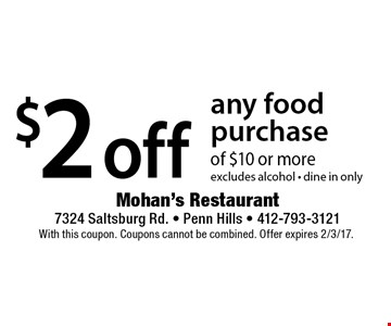 $2 Off Any Food Purchase Of $10 Or More. excludes alcohol.  dine in only. With this coupon. Coupons cannot be combined. Offer expires 2/3/17.