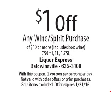 $1 Off Any Wine/Spirit Purchase of $10 or more (includes box wine) 750ml, 1L, 1.75L. With this coupon. 1 coupon per person per day. Not valid with other offers or prior purchases. Sale items excluded. Offer expires 1/31/16.