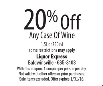 20% Off Any Case Of Wine, 1.5L or 750ml, some restrictions may apply. With this coupon. 1 coupon per person per day.Not valid with other offers or prior purchases. Sale items excluded. Offer expires 1/31/16.