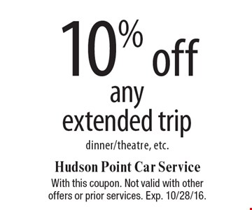 10% off any extended trip dinner/theatre, etc.. With this coupon. Not valid with other offers or prior services. Exp. 10/28/16.