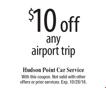 $10 off any airport trip. With this coupon. Not valid with other offers or prior services. Exp. 10/28/16.