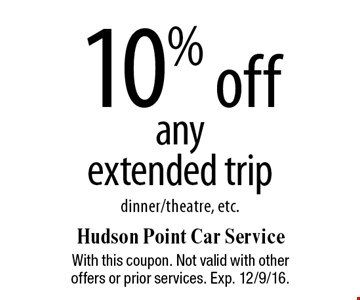10% off anyextended trip dinner/theatre, etc.. With this coupon. Not valid with other offers or prior services. Exp. 12/9/16.