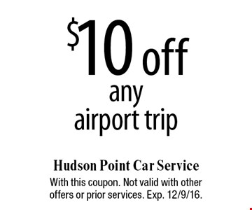 $10 off anyairport trip. With this coupon. Not valid with other offers or prior services. Exp. 12/9/16.