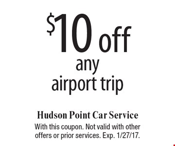 $10 off any airport trip. With this coupon. Not valid with other offers or prior services. Exp. 1/27/17.