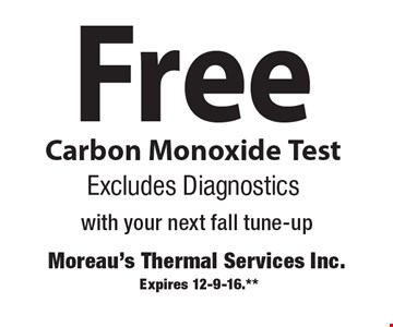 Free Carbon Monoxide Test Excludes Diagnostics with your next fall tune-up. Expires 12-9-16.**