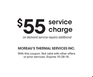 $55 service charge on demand service repairs additional. With this coupon. Not valid with other offers or prior services. Expires 10-28-16.