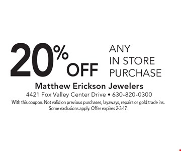 20% off any in store purchase. With this coupon. Not valid on previous purchases, layaways, repairs or gold trade ins. Some exclusions apply. Offer expires 2-3-17.
