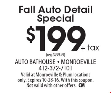 $199+ tax Fall Auto Detail Special (reg. $299.99). Valid at Monroeville & Plum locations only. Expires 10-28-16. With this coupon. Not valid with other offers.CM
